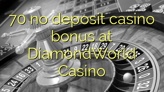 70 non deposit casino bonus ad Casino DiamondWorld