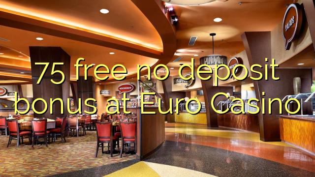 Euro Casino'da hiçbir para yatırma bonusu özgür 75