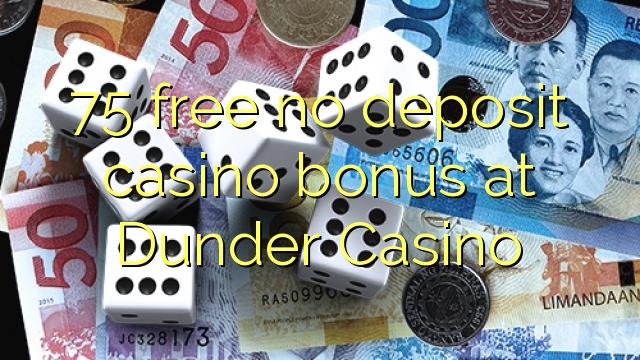 75 ngosongkeun euweuh bonus deposit kasino di Dunder Kasino