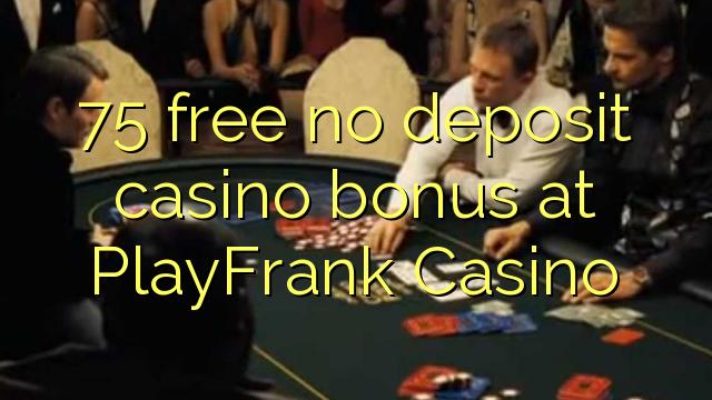 75 освободи без депозит казино бонус при PlayFrank Казино
