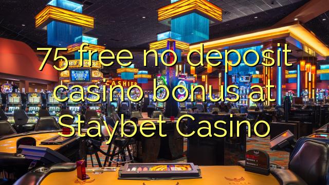 75 vaba mingit deposiiti kasiino bonus at Staybet Casino