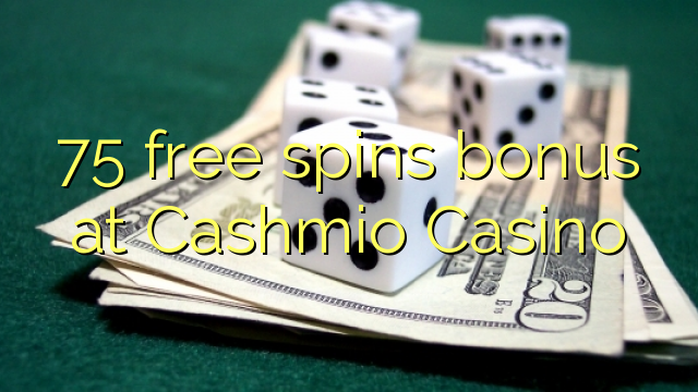75 слободен врти бонус казино Cashmio