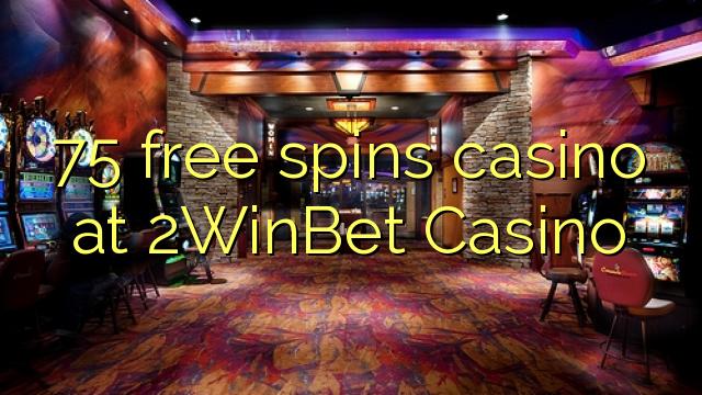 75 free spins gidan caca a 2WinBet Casino