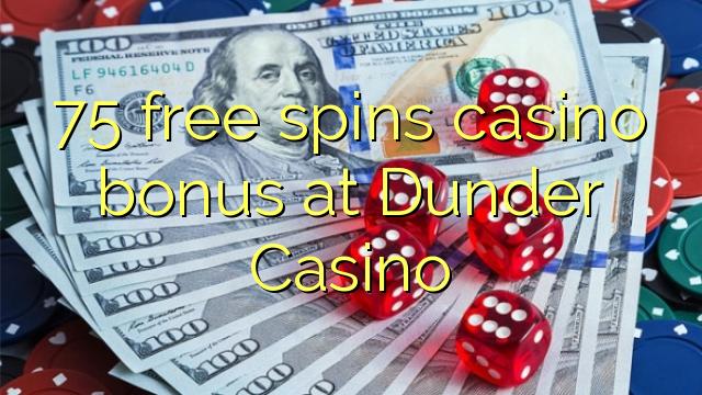 75 prosto vrti bonus casino na Dunder Casino