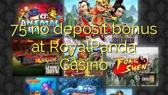 RoyalPanda Casino'da 75 hiçbir para yatırma bonusu
