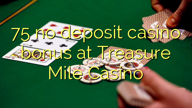 75 no deposit casino bonus at Treasure Mile Casino