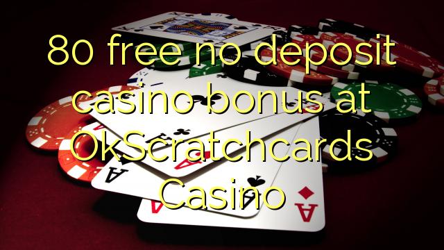 Bez bonusu 80 bez kasina v kasinu OkScratchcards
