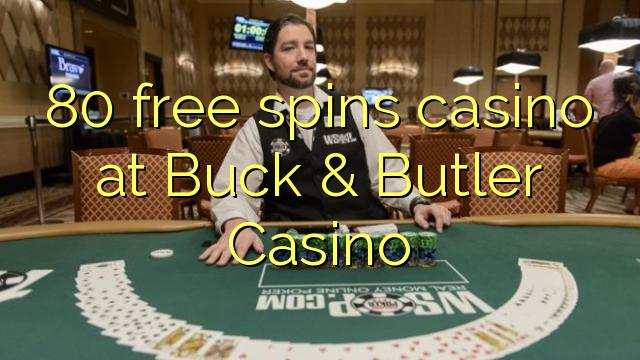 80 тегін Buck & Butler казино казино айналдырады