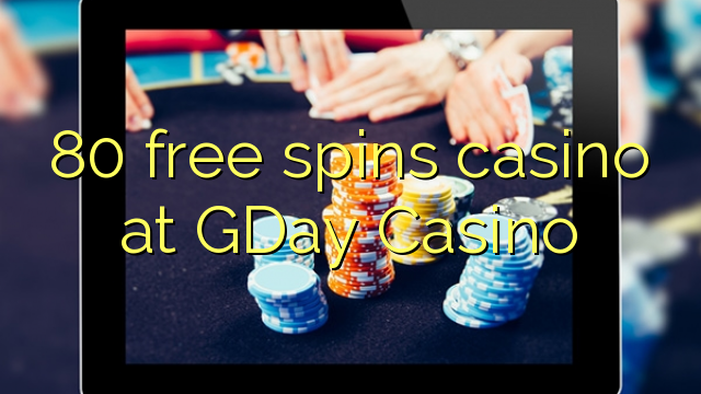 80 free spins casino at GDay Casino