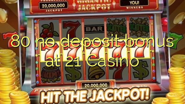 80 bez depozytu w kasynie 21