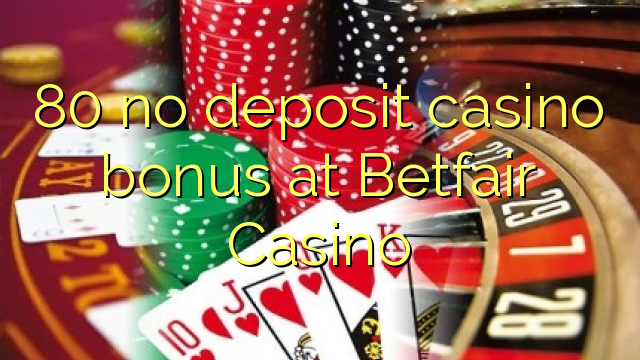 80 geen deposito bonus by Betfair Casino