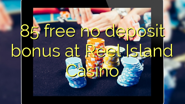 Reel Island Casino-da 85 pulsuz depozit bonusu