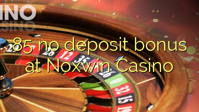 85 ei deposiidi boonus kell Noxwin Casino
