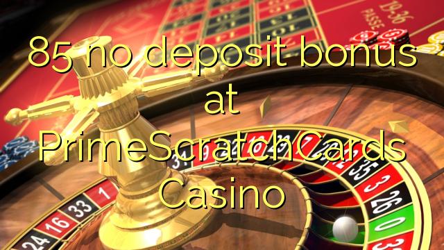 85 ei deposiidi boonus kell PrimeScratchCards Casino