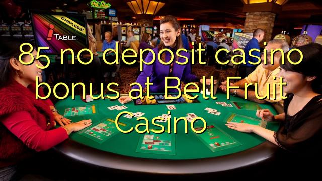 85 l-ebda bonus ta 'depożitu tal-każinò fil-Casino Bell Fruit