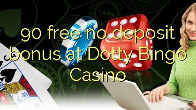 Dotty Bingo Casino heç bir depozit bonus pulsuz 90