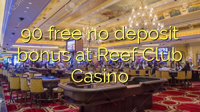 90 nu oferă niciun bonus de depunere la Reef Club Casino