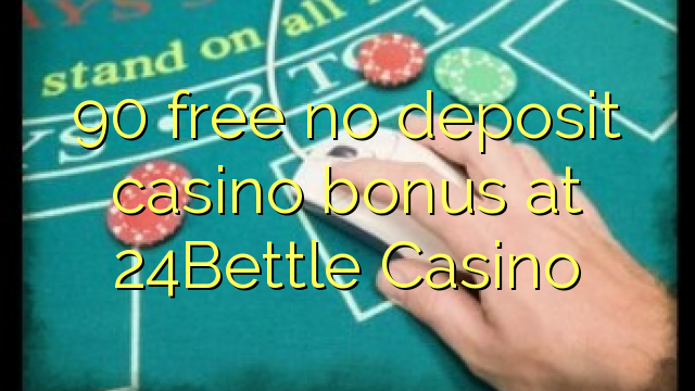 90 liberabo non deposit casino bonus ad Casino 24Bettle
