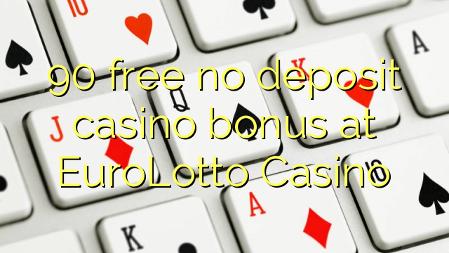 90 освободи без депозит казино бонус при EuroLotto Казино