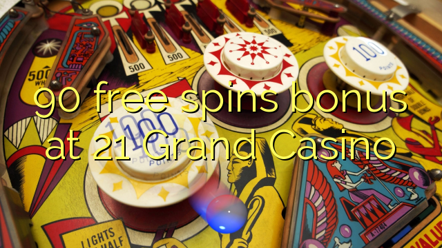 90 free spins bonus at 21 Grand Casino