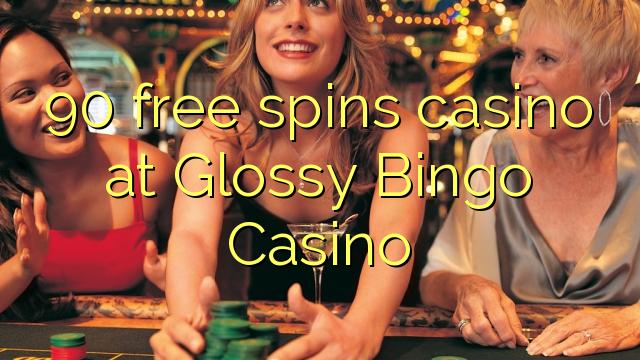 90 gratis spinn casino på Glossy Bingo Casino