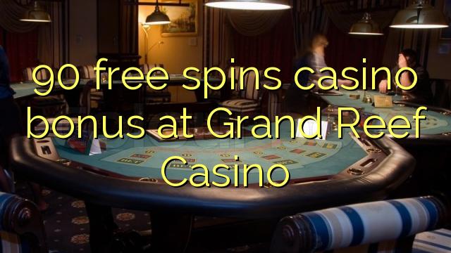 90 pulsuz Grand Reef Casino casino bonus spins