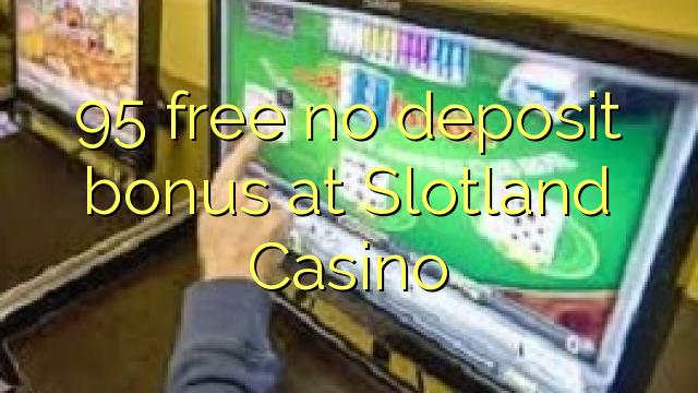 95 liberabo non deposit bonus ad Casino Slotland