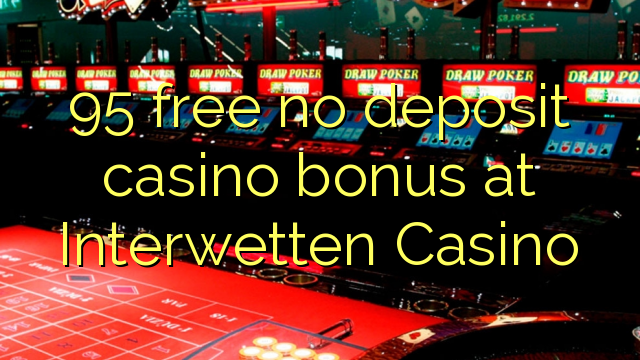 95 uwolnić bez depozytu kasyna w Casino Interwetten
