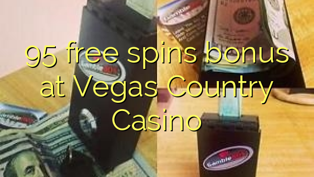 95 gratis spinn bonus på Vegas Country Casino