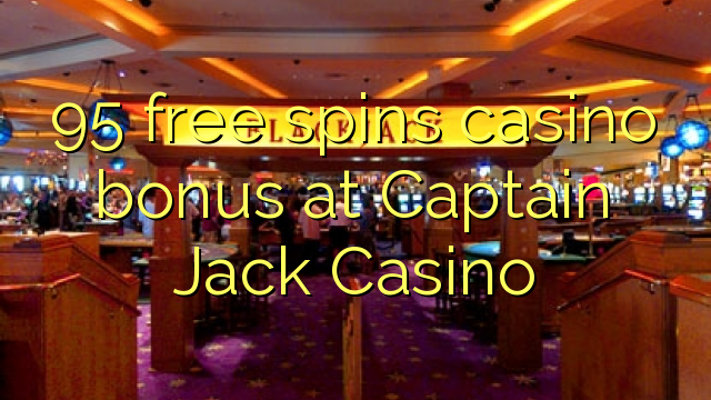 captain jack casino free spins 2019