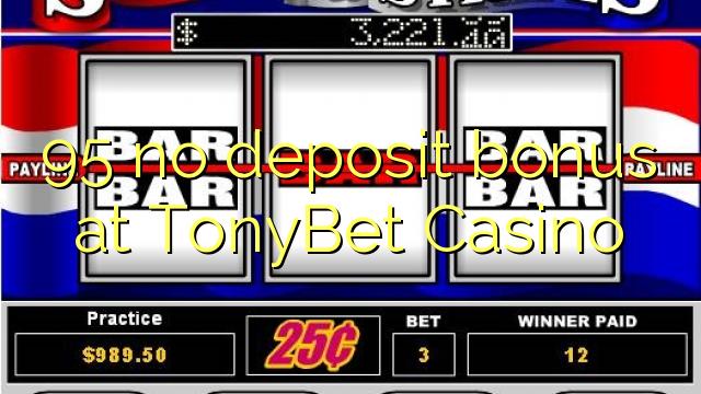 95 euweuh deposit bonus di TonyBet Kasino
