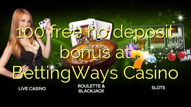 100 ngosongkeun euweuh bonus deposit di BettingWays Kasino