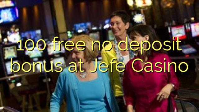 100 free no deposit bonus at Jefe Casino