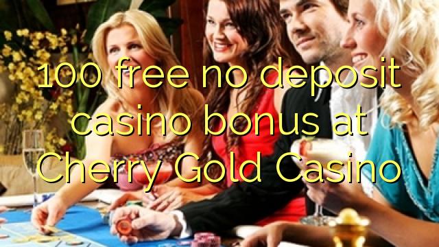 100 bez bonusu na kasíno vkladov v kasíne Cherry Gold