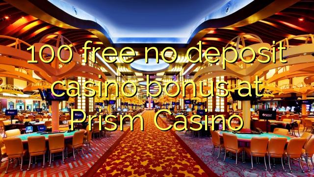 100 ฟรีไม่มีเงินฝากโบนัสคาสิโนที่ Prism Casino