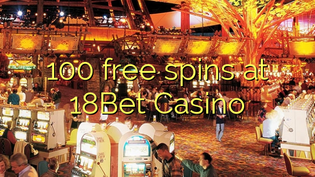 100 free spins at 18Bet Casino