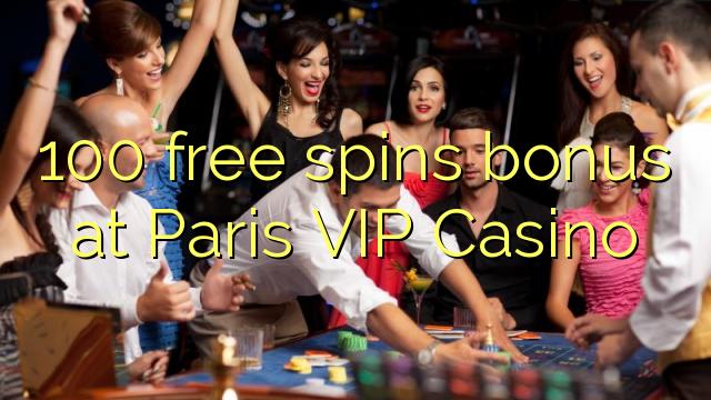 Bonus 100 percuma di Casino VIP Paris