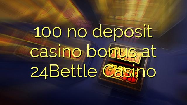 100 ei Deposit Casino bonus 24Bettle Casino