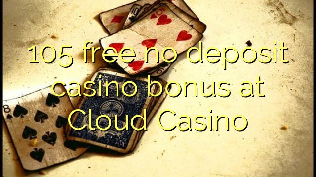 105 ngosongkeun euweuh bonus deposit kasino di Awan Kasino