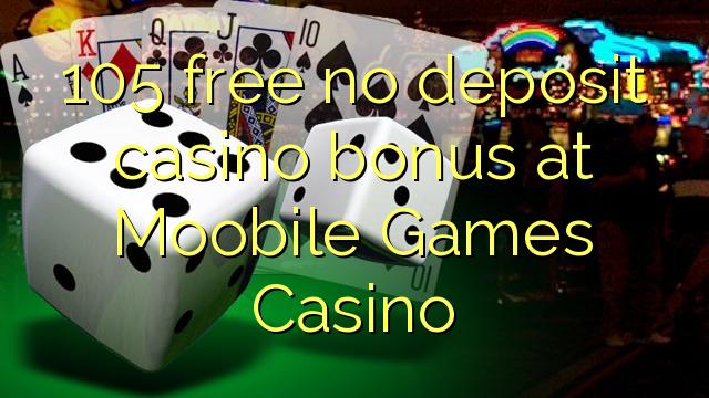 Bez bonusu 105 bez kasína v kasíne Moobile Games