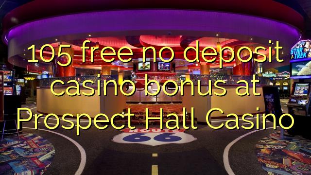 105 free no deposit casino bonus at Prospect Hall Casino