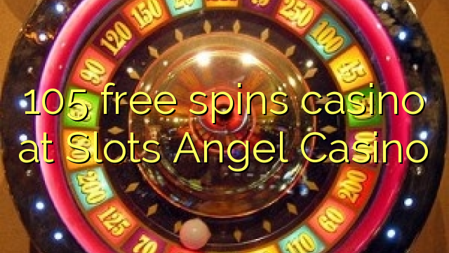 105 free spins casino at Slots Angel Casino