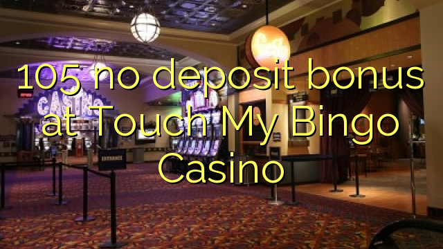 105 no deposit bonus at Touch My Bingo Casino
