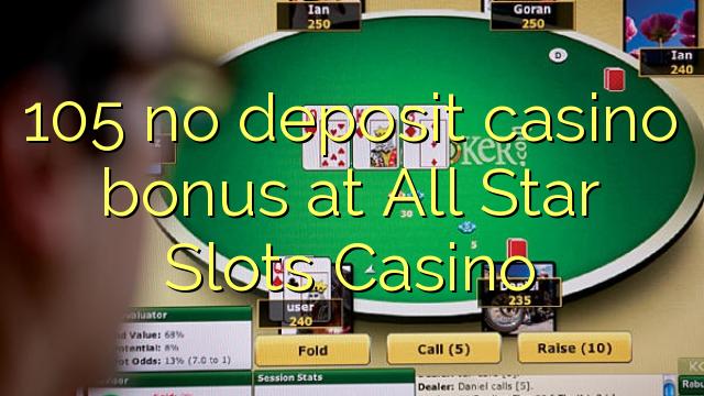 105 no deposit casino bonus at All Star Slots Casino
