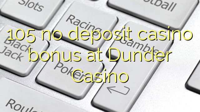 105 no deposit casino bonus at Dunder Casino