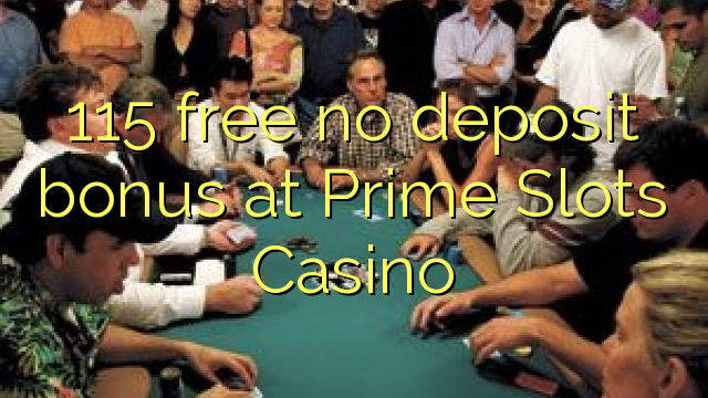 115 free no deposit bonus at Prime Slots Casino
