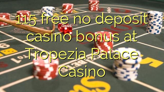 115 gratis geen deposito bonus bij Tropezia Palace Casino