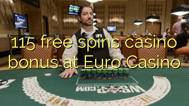 115 pulsuz Euro Casino casino bonus spins