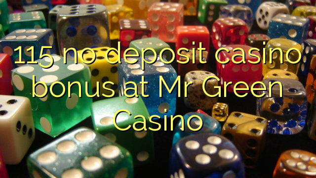 115 no deposit casino bonus na g Green Casino