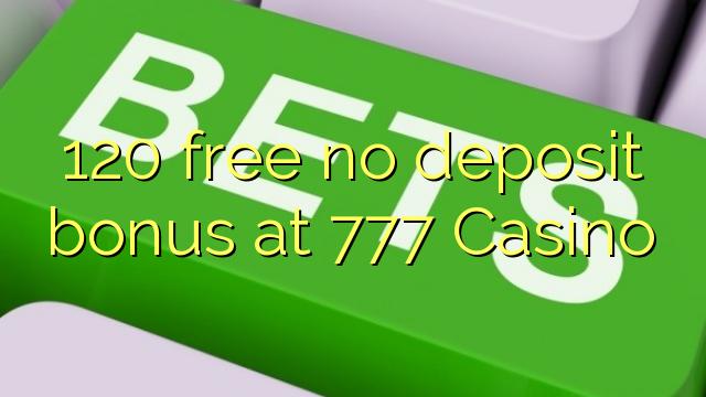 120 Casino heç bir depozit bonus pulsuz 777